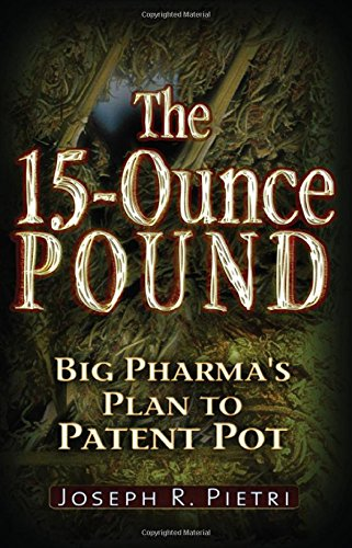 15 Ounce Pound: Big Pharmas attempt to patent pot